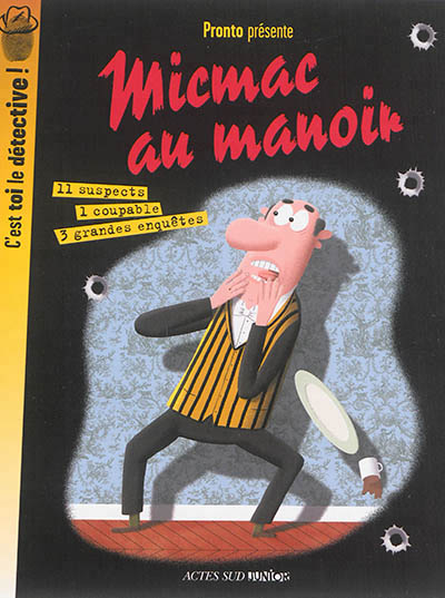 MICMAC AU MANOIR - C'EST TOI LE DETECTIVES ! Pronto Actes Sud junior